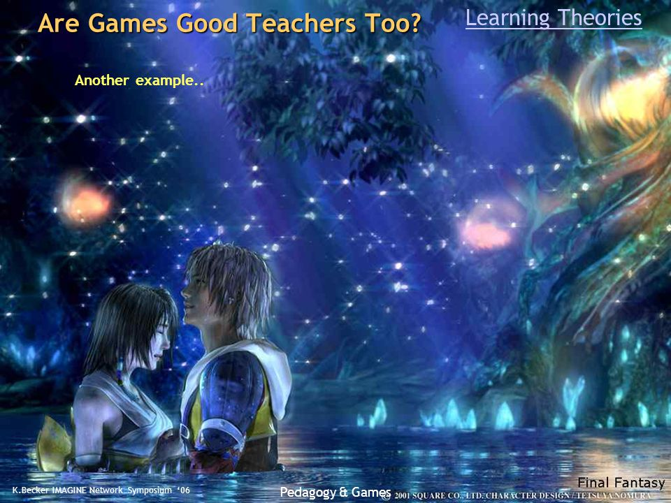 K.Becker IMAGINE Network Symposium '06 Pedagogy & Games Are Games Good Teachers Too.
