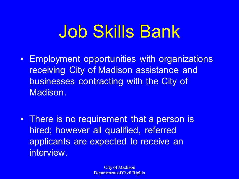 City of Madison Department of Civil Rights Job Skills Bank Employment opportunities with organizations receiving City of Madison assistance and businesses contracting with the City of Madison.