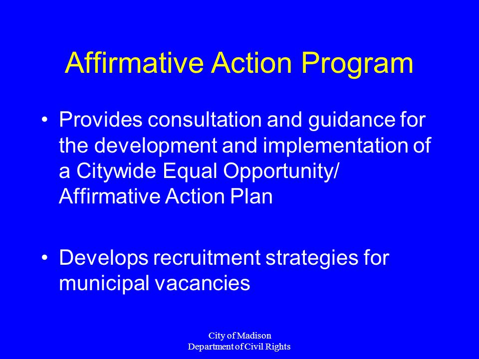 City of Madison Department of Civil Rights Affirmative Action Program Provides consultation and guidance for the development and implementation of a C