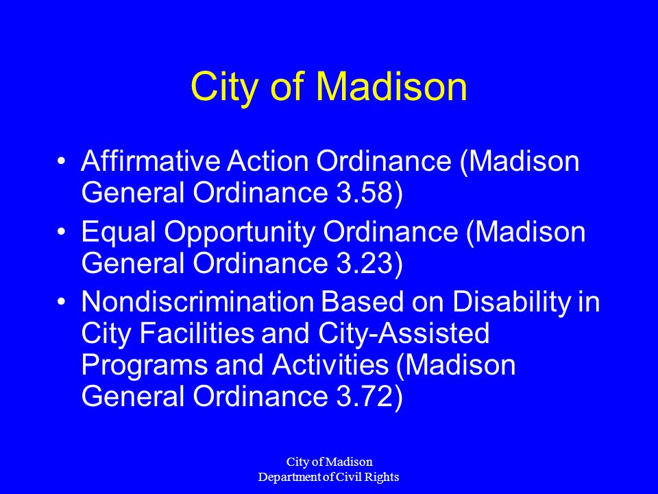 City of Madison Department of Civil Rights City of Madison Affirmative Action Ordinance (Madison General Ordinance 3.58) Equal Opportunity Ordinance (
