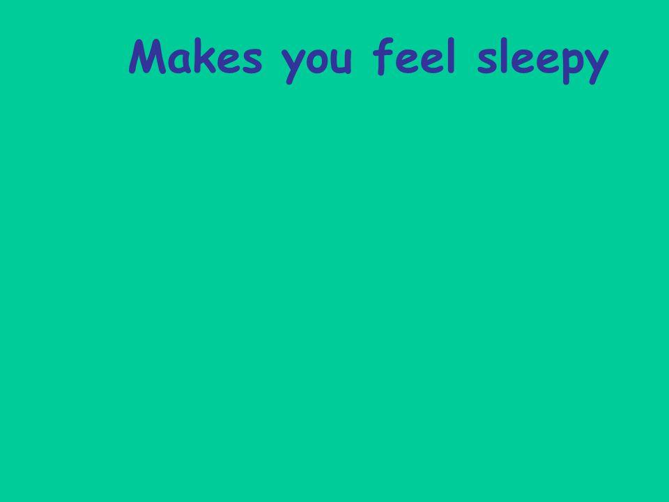 Makes you feel sleepy