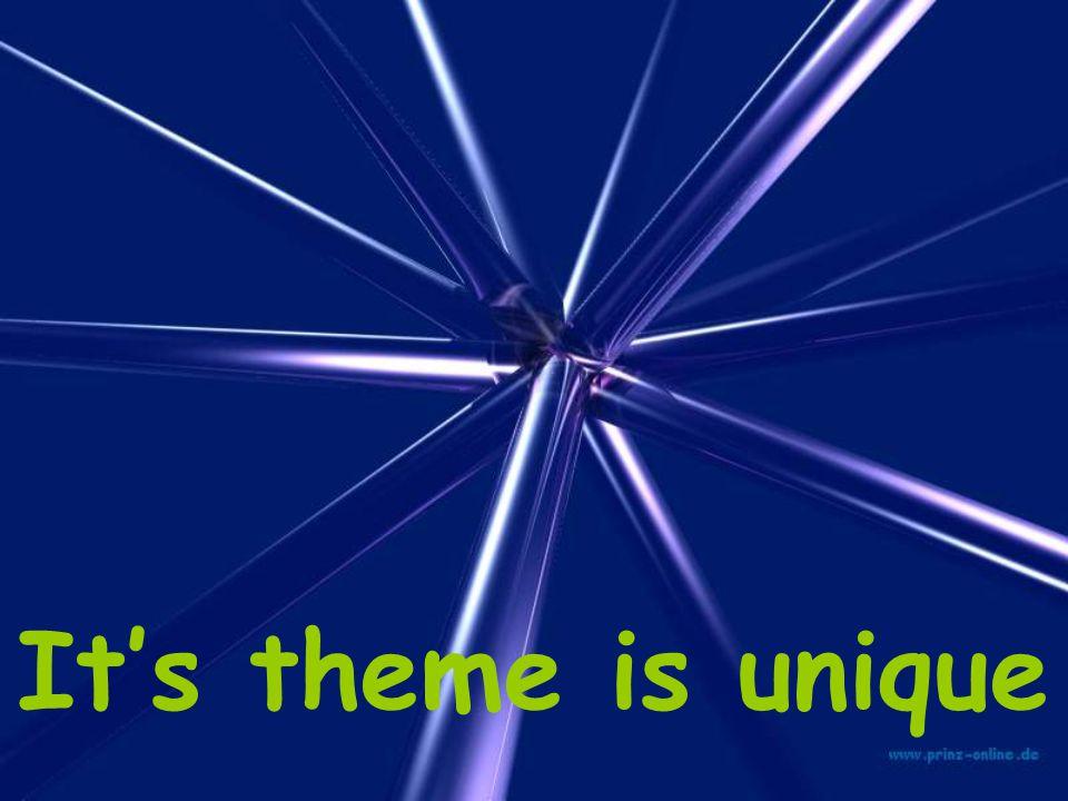 It's theme is unique