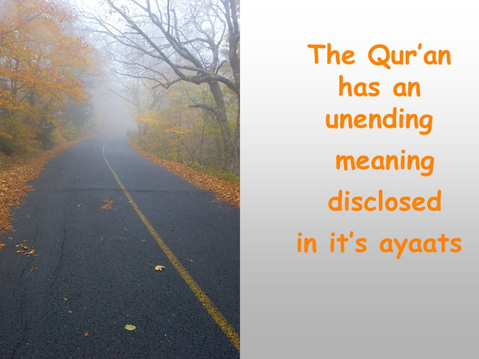 The Qur'an has an unending meaning disclosed in it's ayaats