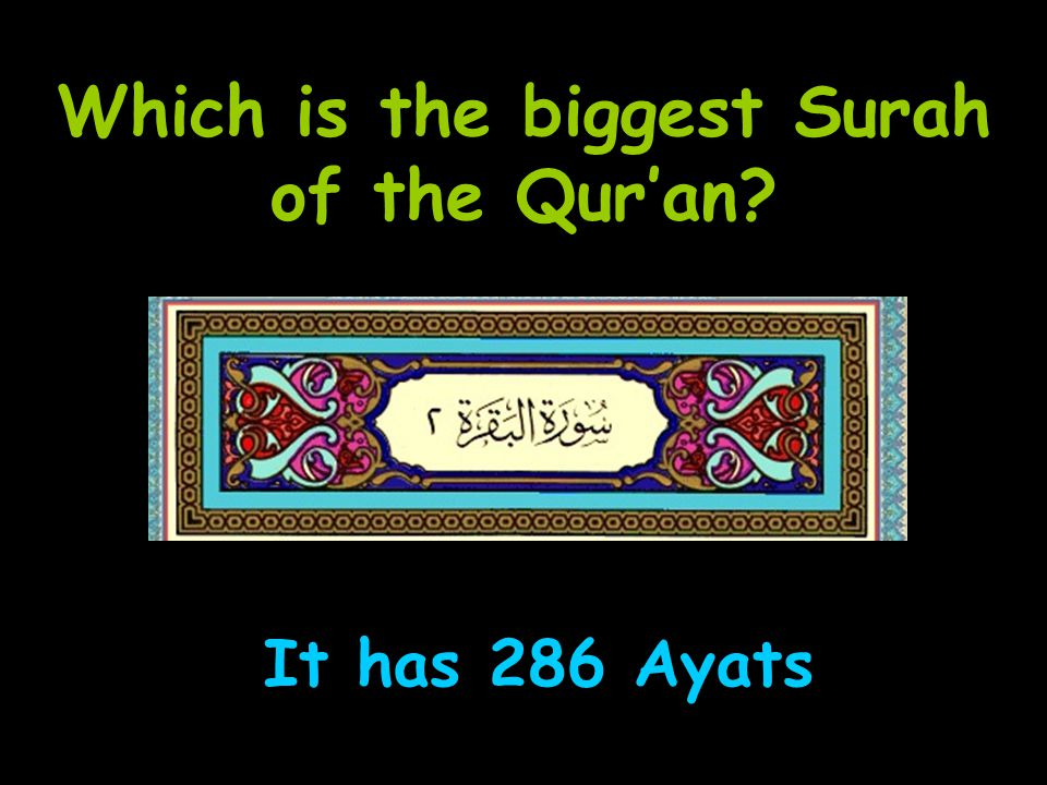 Which is the biggest Surah of the Qur'an It has 286 Ayats