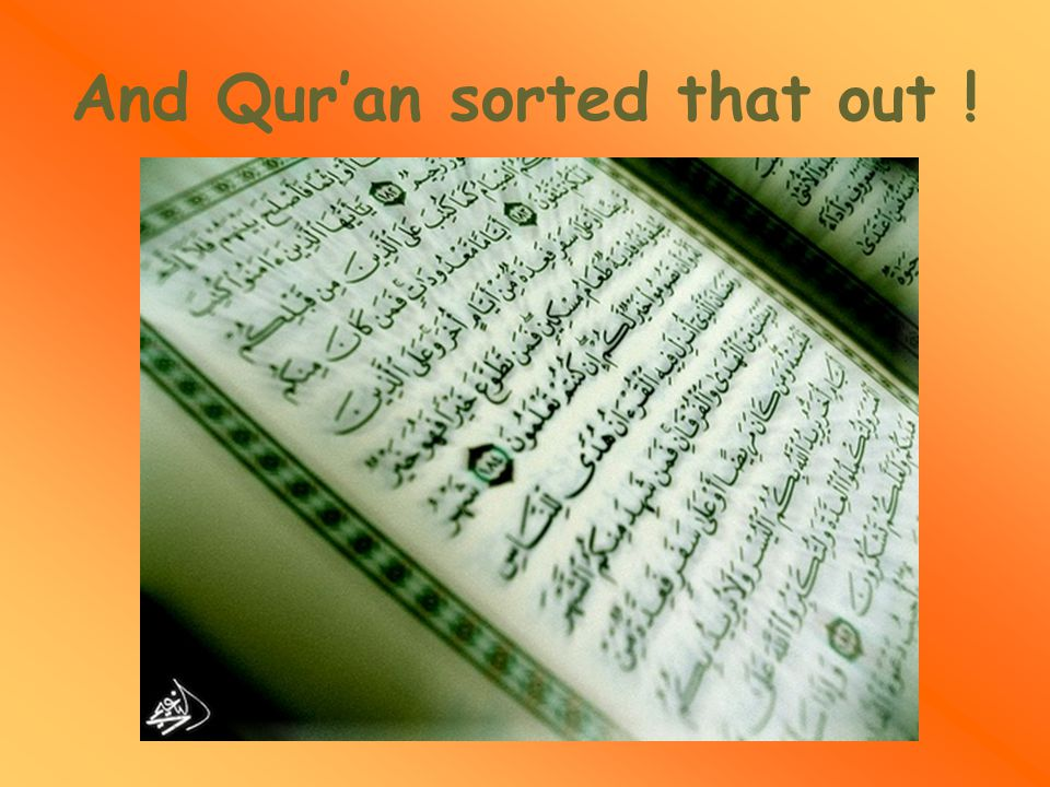 And Qur'an sorted that out !