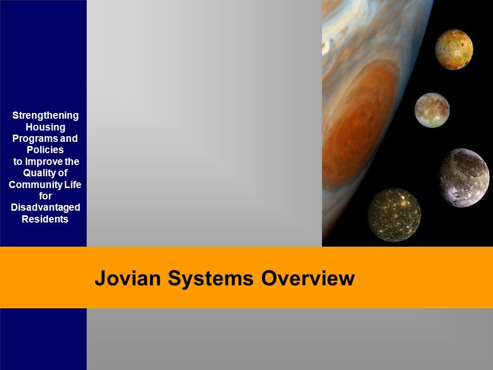 Strengthening Housing Programs and Policies to Improve the Quality of Community Life for Disadvantaged Residents Jovian Systems Overview