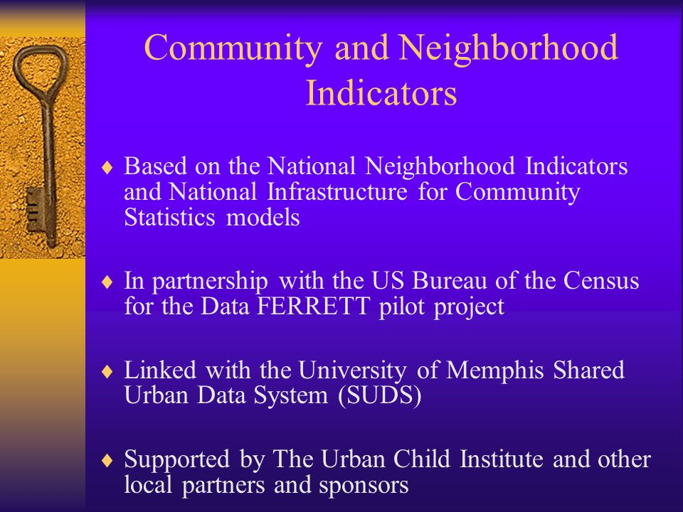 Neighborhood Inventory and Problem Properties Audit  Documentation of structural and environmental conditions in residential neighborhoods, apartment complexes, and commercial areas  Analysis of ownership patterns  Housing market trends  Research on foreclosures and tax delinquencies