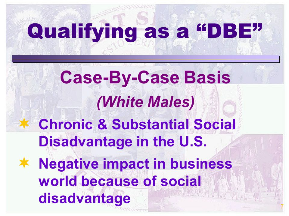 7 Case-By-Case Basis (White Males)   Chronic & Substantial Social Disadvantage in the U.S.
