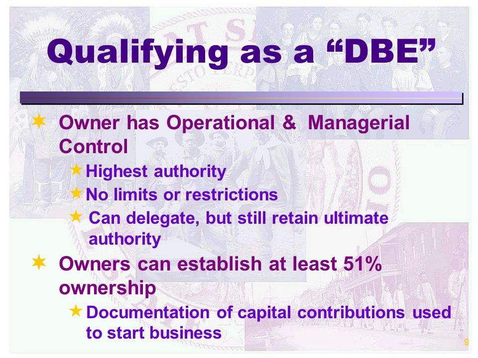 9   Owner has Operational & Managerial Control  Highest authority  No limits or restrictions  Can delegate, but still retain ultimate authority   Owners can establish at least 51% ownership  Documentation of capital contributions used to start business
