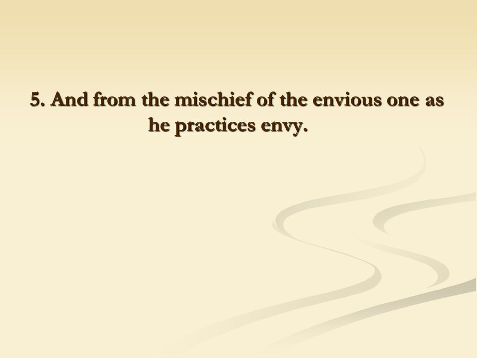 5. And from the mischief of the envious one as he practices envy.