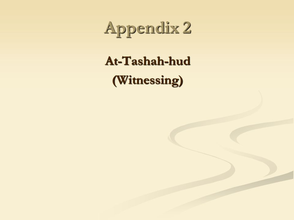 Appendix 2 At-Tashah-hud(Witnessing)