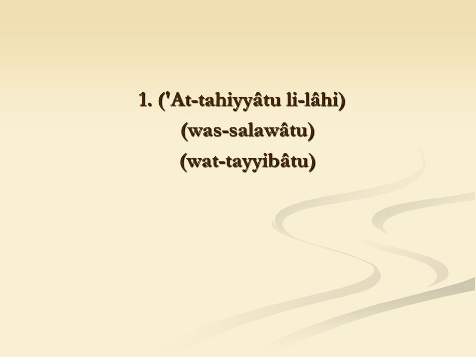 1. ( At-tahiyyâtu li-lâhi) 1.