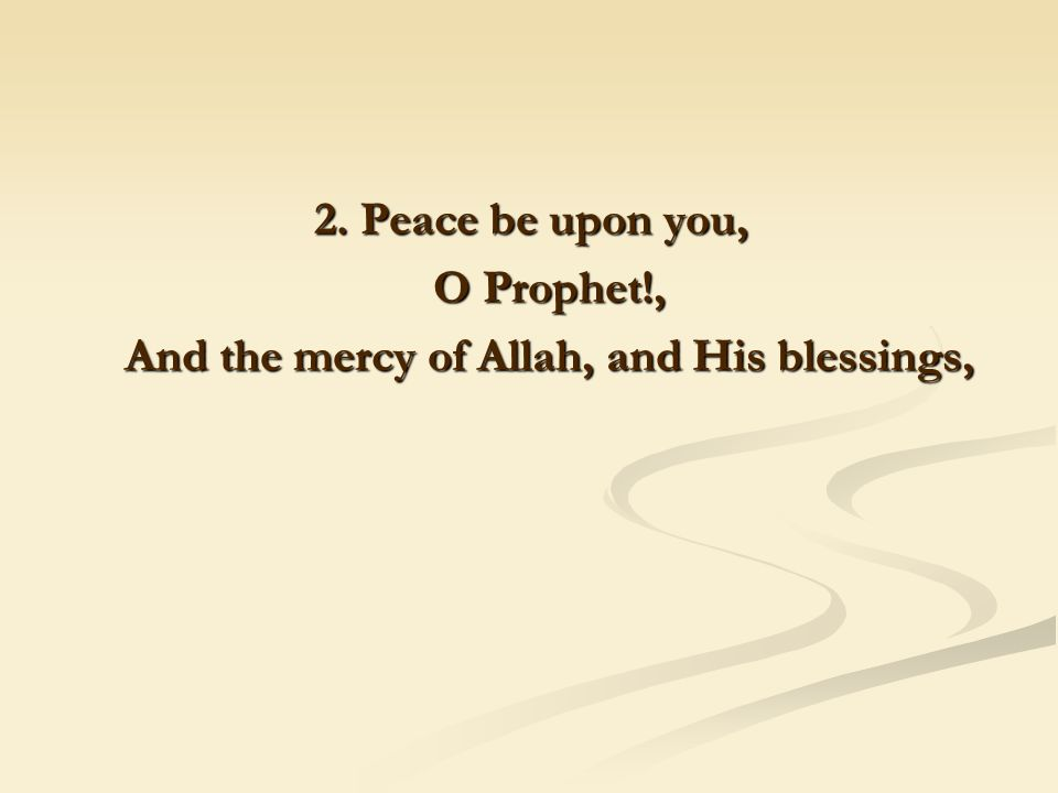 2. Peace be upon you, O Prophet!, O Prophet!, And the mercy of Allah, and His blessings, And the mercy of Allah, and His blessings,