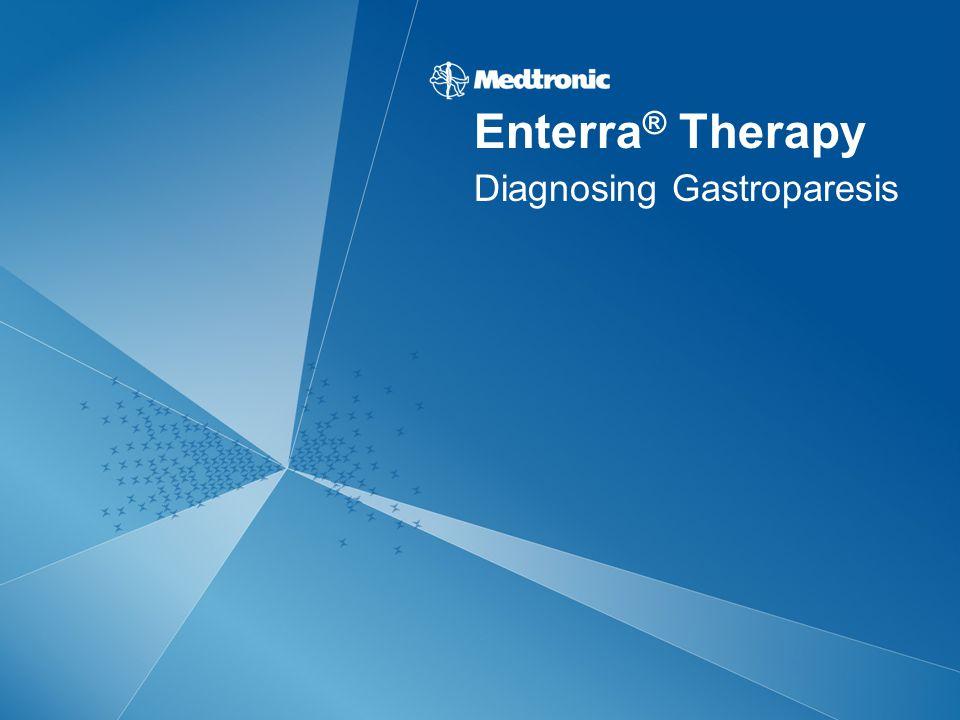 Diagnosing Gastroparesis Enterra ® Therapy