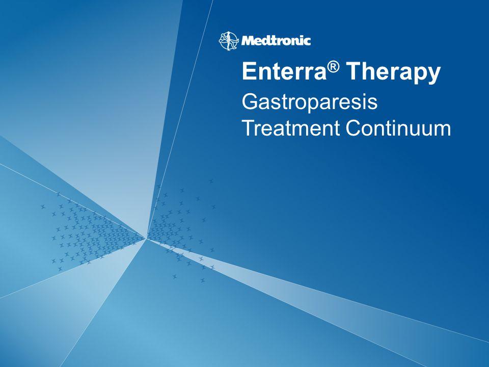 Gastroparesis Treatment Continuum Enterra ® Therapy