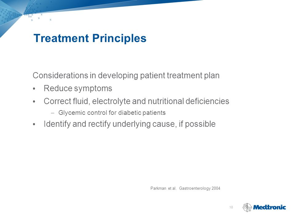 18 Treatment Principles Considerations in developing patient treatment plan Reduce symptoms Correct fluid, electrolyte and nutritional deficiencies –
