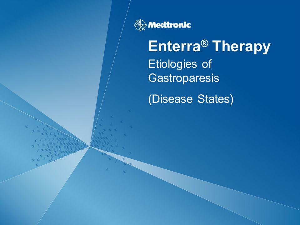 Enterra ® Therapy Etiologies of Gastroparesis (Disease States)