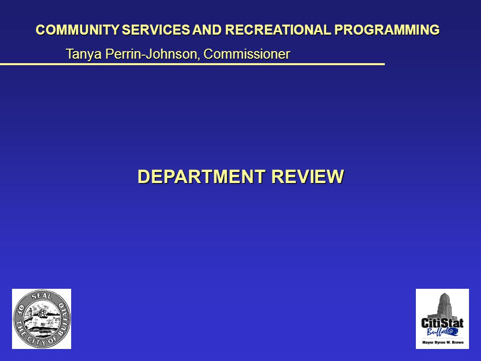 Comm Svcs Dept Review COMMUNITY SERVICES AND RECREATIONAL PROGRAMMING Tanya Perrin-Johnson, Commissioner __________________________________________________________________________________________________________________________________________________________________________________________________________________________________________________________ DEPARTMENT REVIEW