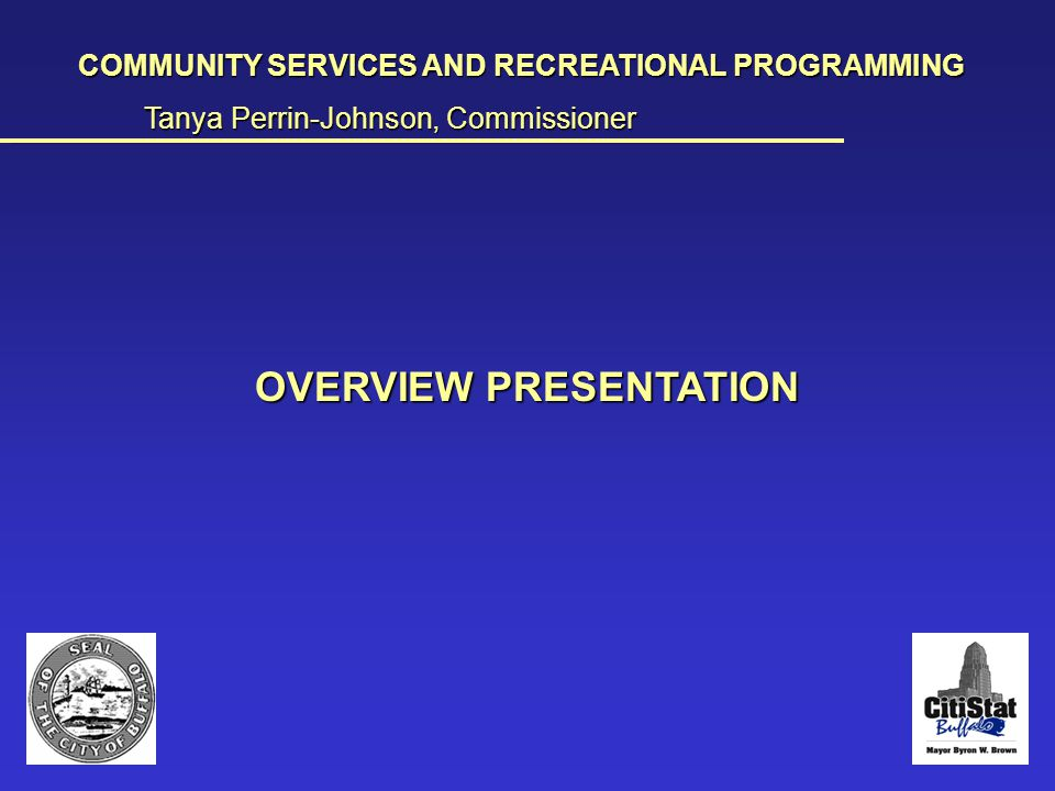 Overview presentation COMMUNITY SERVICES AND RECREATIONAL PROGRAMMING Tanya Perrin-Johnson, Commissioner __________________________________________________________________________________________________________________________________________________________________________________________________________________________________________________________ OVERVIEW PRESENTATION