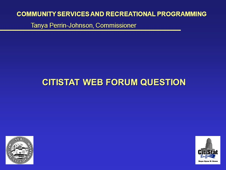 Comm Svcs Web Forum COMMUNITY SERVICES AND RECREATIONAL PROGRAMMING Tanya Perrin-Johnson, Commissioner __________________________________________________________________________________________________________________________________________________________________________________________________________________________________________________________ CITISTAT WEB FORUM QUESTION