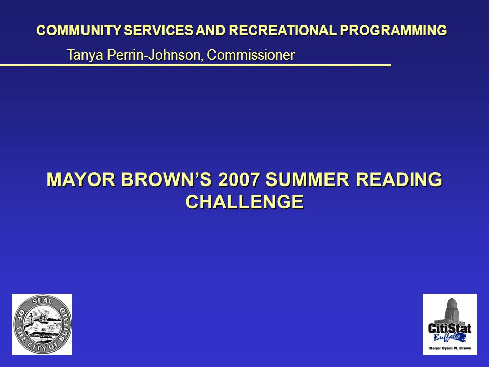 Summer Reading Challenge COMMUNITY SERVICES AND RECREATIONAL PROGRAMMING Tanya Perrin-Johnson, Commissioner __________________________________________________________________________________________________________________________________________________________________________________________________________________________________________________________ MAYOR BROWN'S 2007 SUMMER READING CHALLENGE
