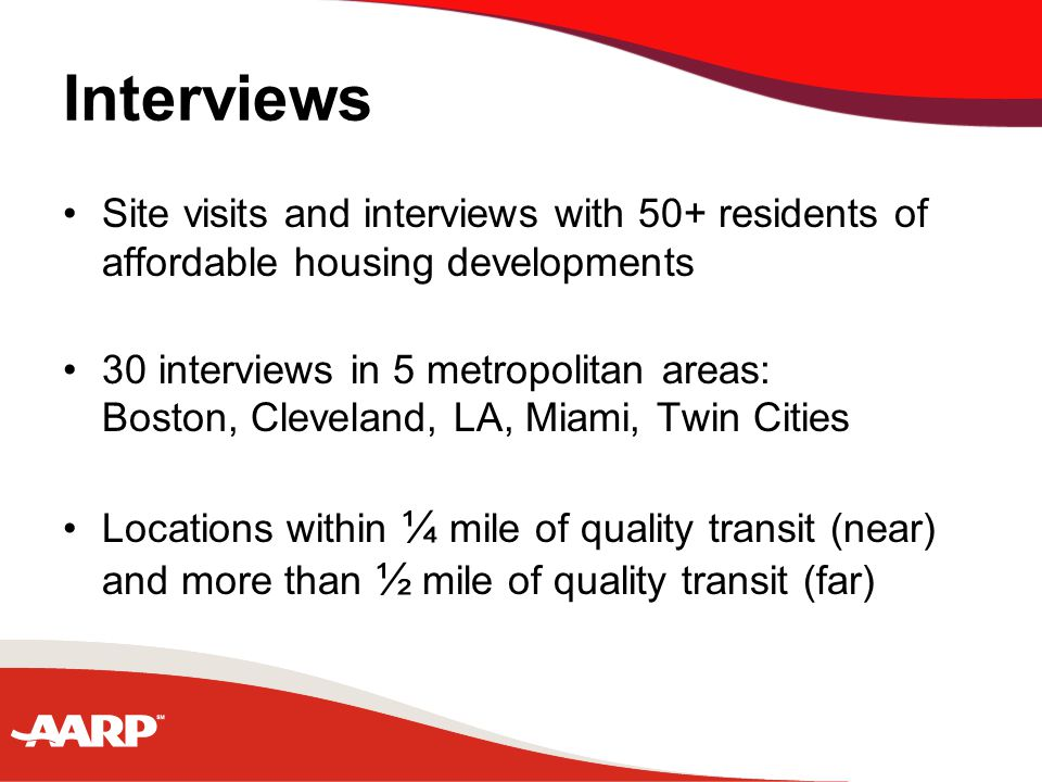 Interviews Site visits and interviews with 50+ residents of affordable housing developments 30 interviews in 5 metropolitan areas: Boston, Cleveland, LA, Miami, Twin Cities Locations within ¼ mile of quality transit (near) and more than ½ mile of quality transit (far)