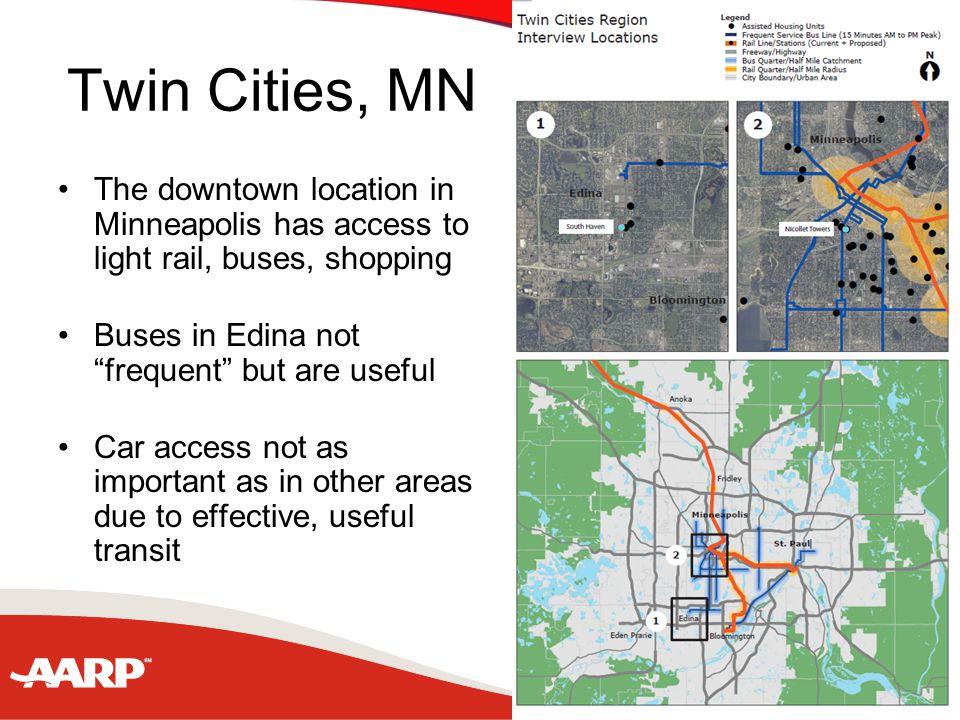 Twin Cities, MN The downtown location in Minneapolis has access to light rail, buses, shopping Buses in Edina not frequent but are useful Car access not as important as in other areas due to effective, useful transit
