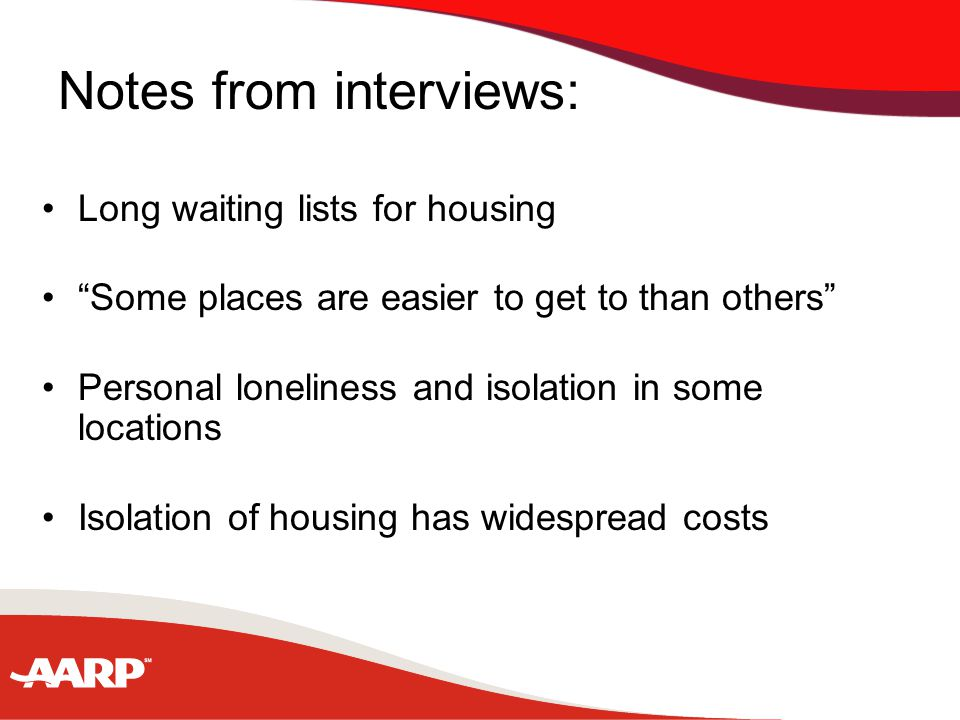 Notes from interviews: Long waiting lists for housing Some places are easier to get to than others Personal loneliness and isolation in some locations Isolation of housing has widespread costs