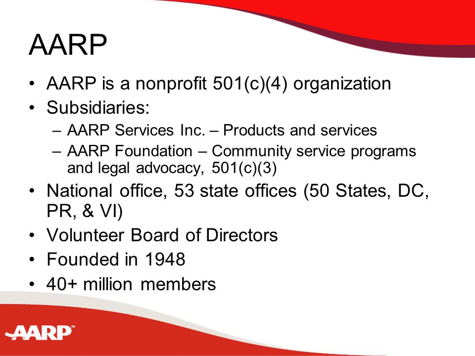 AARP AARP is a nonprofit 501(c)(4) organization Subsidiaries: –AARP Services Inc.