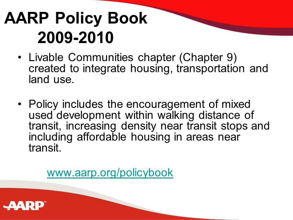 AARP Policy Book 2009-2010 Livable Communities chapter (Chapter 9) created to integrate housing, transportation and land use.