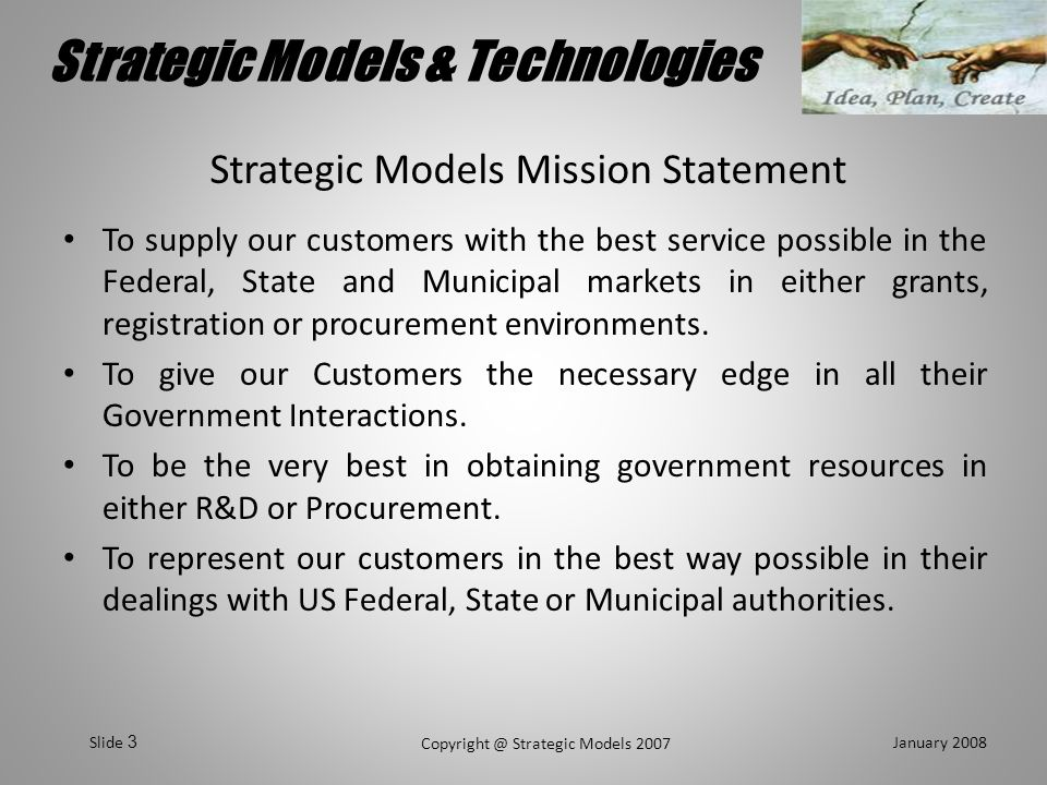Strategic Models & Technologies January 2008 Copyright @ Strategic Models 2007 Slide 24 NIH Extramural Program Total NIH Budget – 29 billion USD Extramural Program – 3.5 billion USD Approximately 65,000+ grant applications are submitted to NIH each year, 30% are funded Competing grant applications are received for three review cycles per year Types of Solicitations: –Program Announcement (PA) – very broad and general –Request for Application (RFA) – very specific 80% of funds are to Investigator Initiated applications.