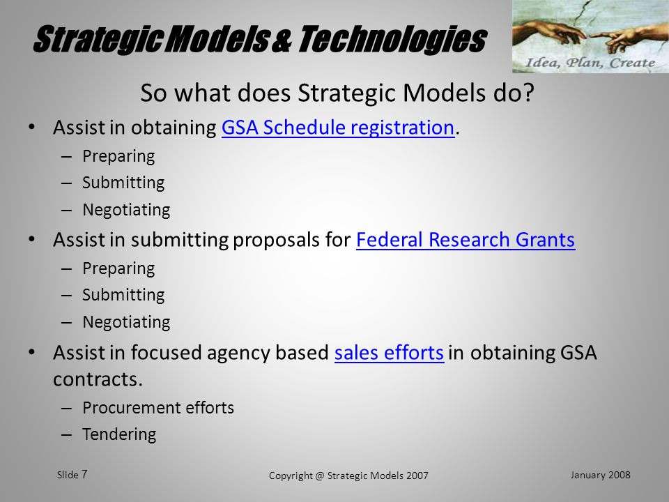 Strategic Models & Technologies January 2008 Copyright @ Strategic Models 2007 Slide 18 Basic, Applied & Development Basic research Involves study and discovery of fundamental phenomena in science and technology as they relate to the development of new knowledge and improved applications.