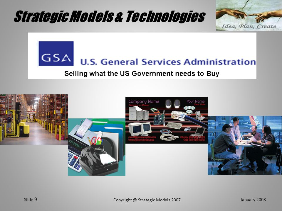 Strategic Models & Technologies January 2008 Copyright @ Strategic Models 2007 Slide 10 GSA Schedules FAQ Q: What is a GSA Schedule.