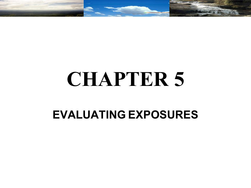 CHAPTER 5 EVALUATING EXPOSURES