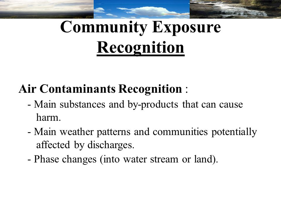Community Exposure Recognition Air Contaminants Recognition : - Main substances and by-products that can cause harm.