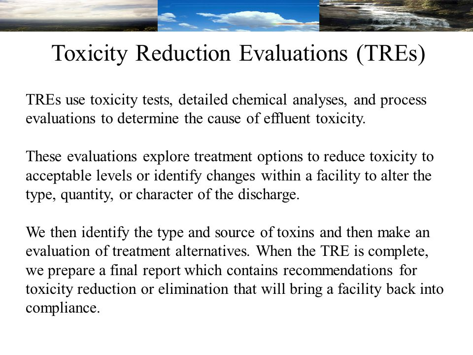 TREs use toxicity tests, detailed chemical analyses, and process evaluations to determine the cause of effluent toxicity.