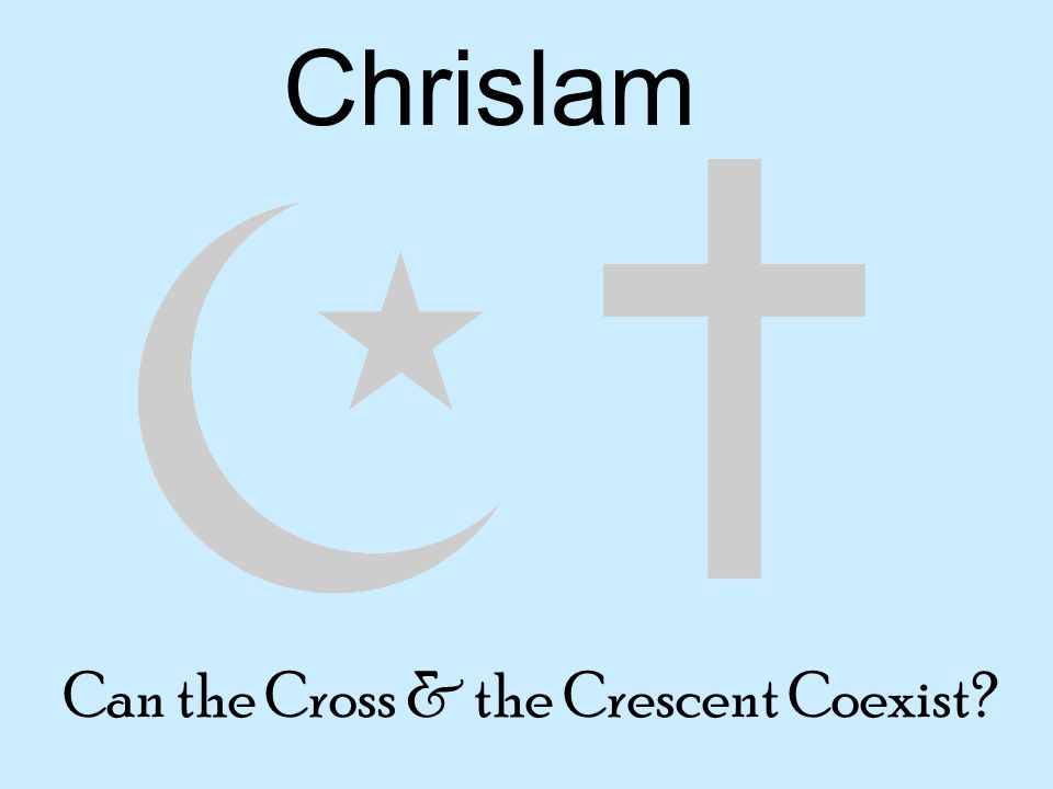 Chrislam Can the Cross & the Crescent Coexist