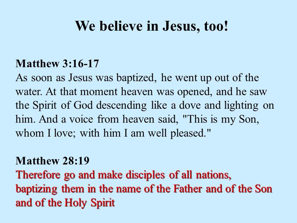 We believe in Jesus, too.