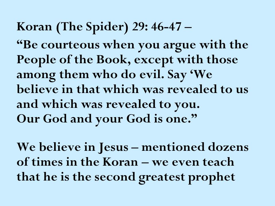 Koran (The Spider) 29: 46-47 – Be courteous when you argue with the People of the Book, except with those among them who do evil.