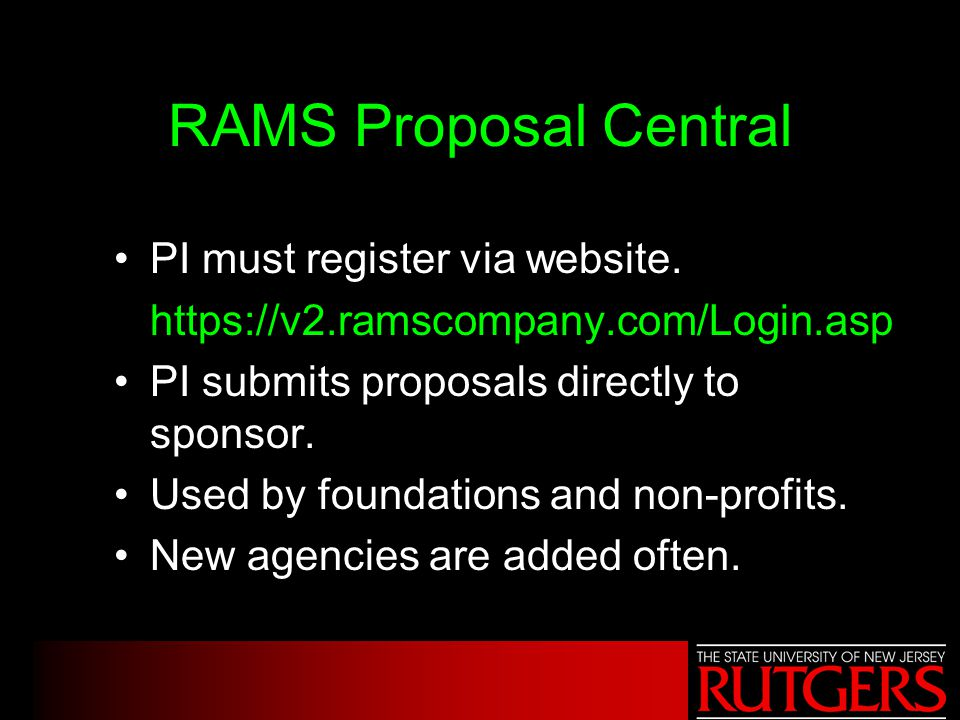 RAMS Proposal Central PI must register via website. https://v2.ramscompany.com/Login.asp PI submits proposals directly to sponsor. Used by foundations
