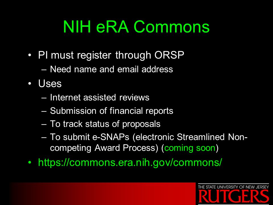 NIH eRA Commons PI must register through ORSP –Need name and email address Uses –Internet assisted reviews –Submission of financial reports –To track
