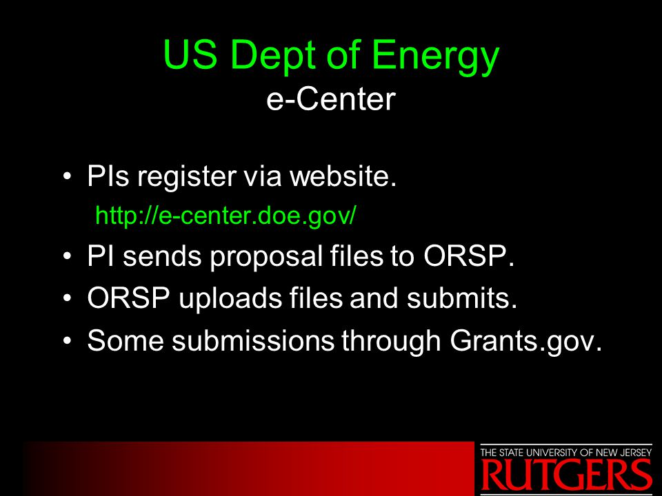 US Dept of Energy e-Center PIs register via website. http://e-center.doe.gov/ PI sends proposal files to ORSP. ORSP uploads files and submits. Some su
