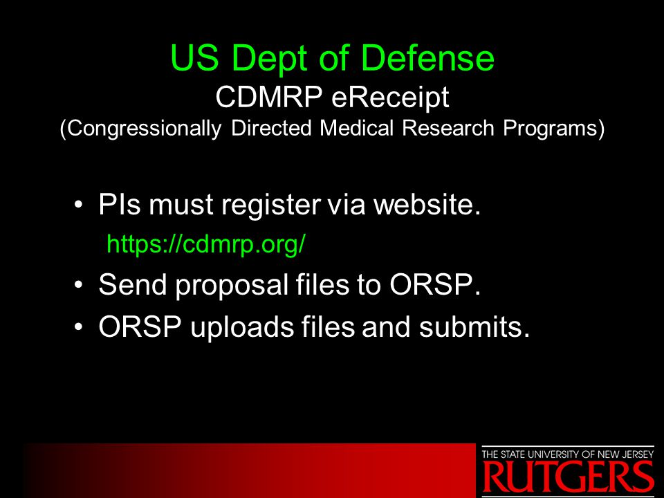US Dept of Defense CDMRP eReceipt (Congressionally Directed Medical Research Programs) PIs must register via website. https://cdmrp.org/ Send proposal
