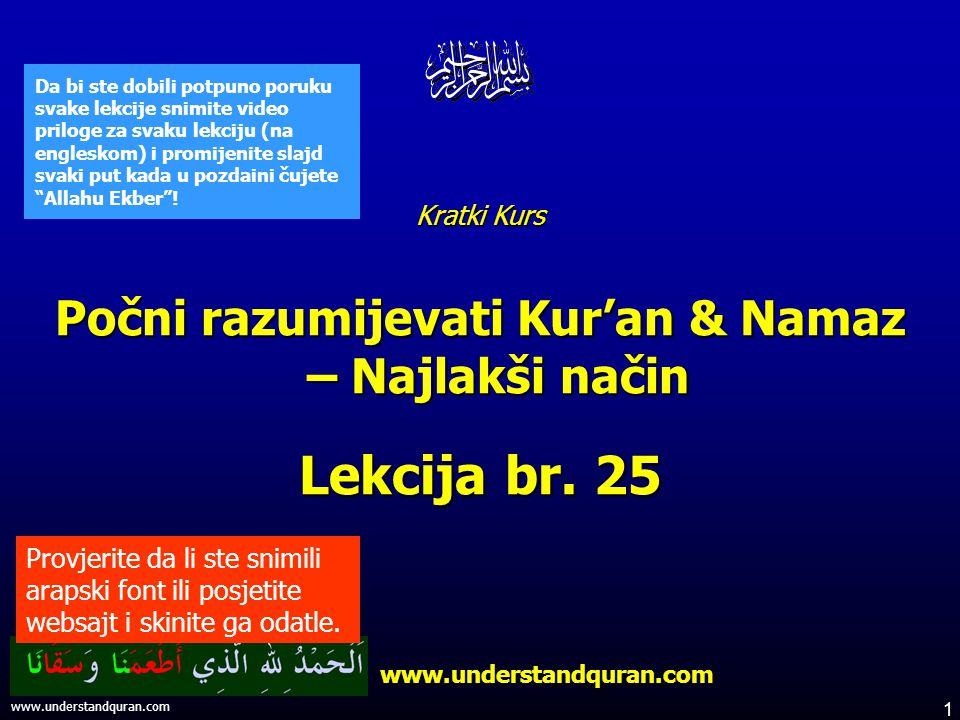 1 www.understandquran.com Da bi ste dobili potpuno poruku svake lekcije snimite video priloge za svaku lekciju (na engleskom) i promijenite slajd svaki put kada u pozdaini čujete Allahu Ekber .