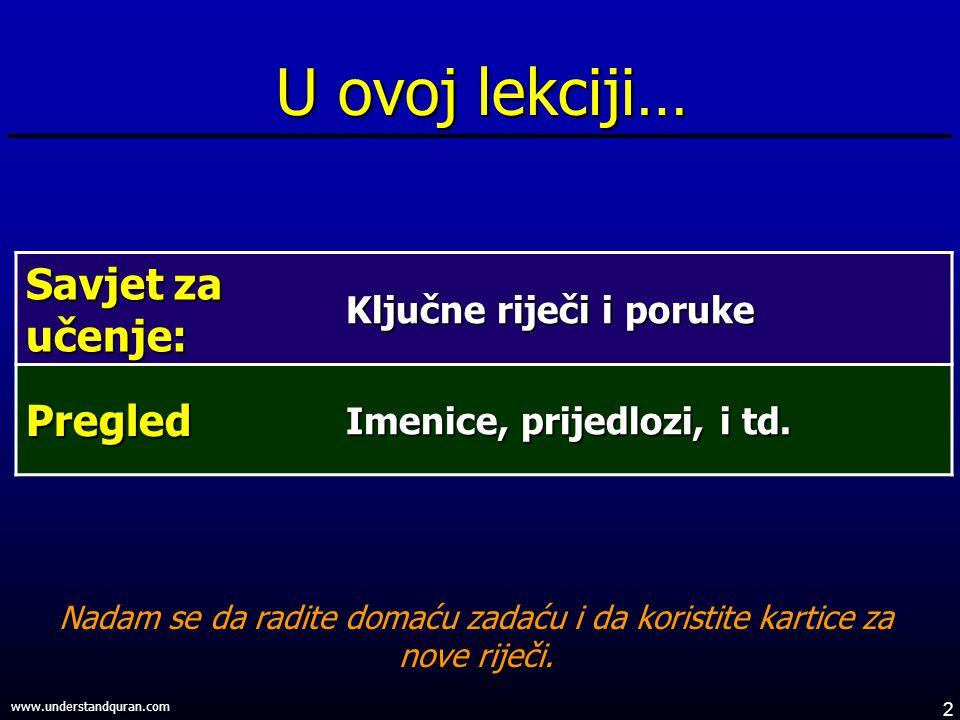2 www.understandquran.com Savjet za učenje: Ključne riječi i poruke Pregled Imenice, prijedlozi, i td.