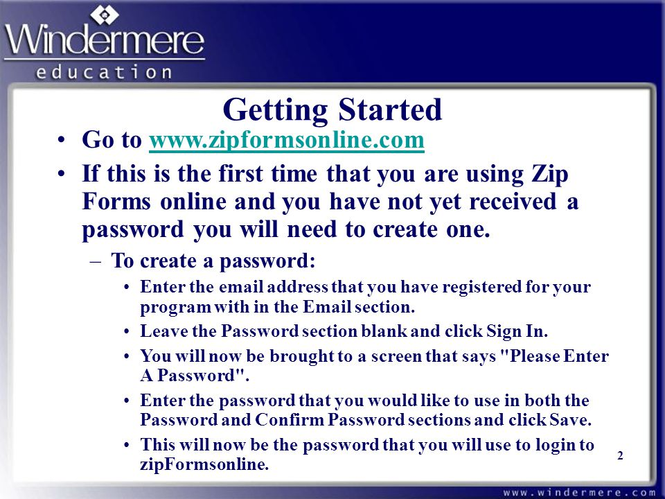 Getting Started Go to www.zipformsonline.comwww.zipformsonline.com If this is the first time that you are using Zip Forms online and you have not yet