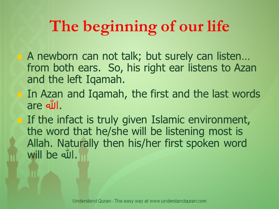 Understand Quran - The easy way at www.understandquran.com The beginning of our life A newborn can not talk; but surely can listen… from both ears.