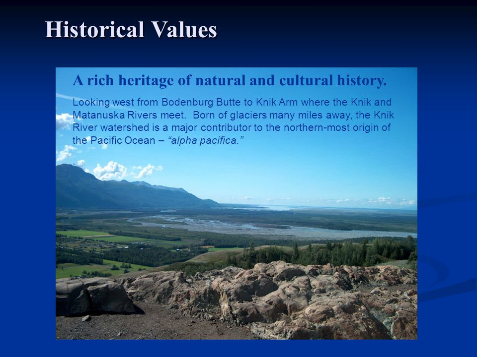 Historical Values A rich heritage of natural and cultural history.