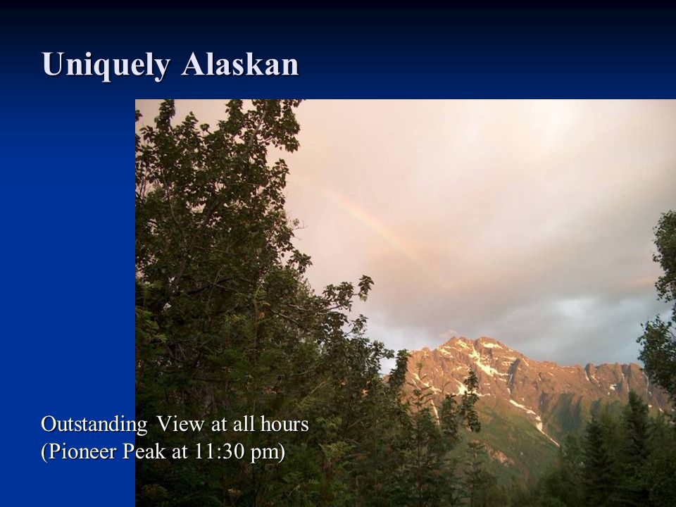 Uniquely Alaskan Outstanding View at all hours (Pioneer Peak at 11:30 pm)