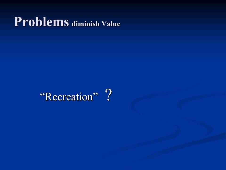 Problems diminish Value Recreation